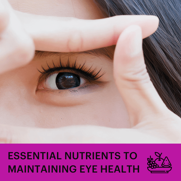 Essential Nutrients to Maintaining Eye Health